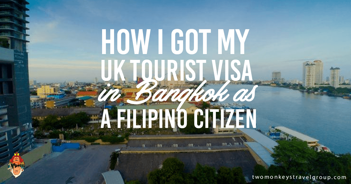 How I got my UK Tourist Visa in Bangkok as a Filipino Citizen
