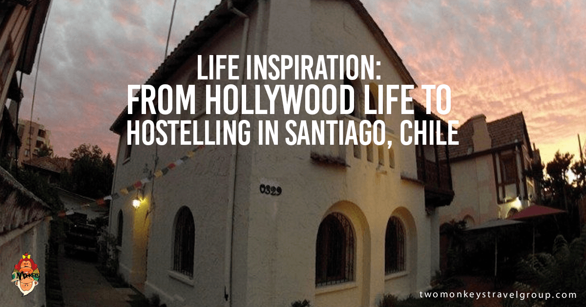 Life Inspiration: From Hollywood Life to Hostelling in Santiago, Chile