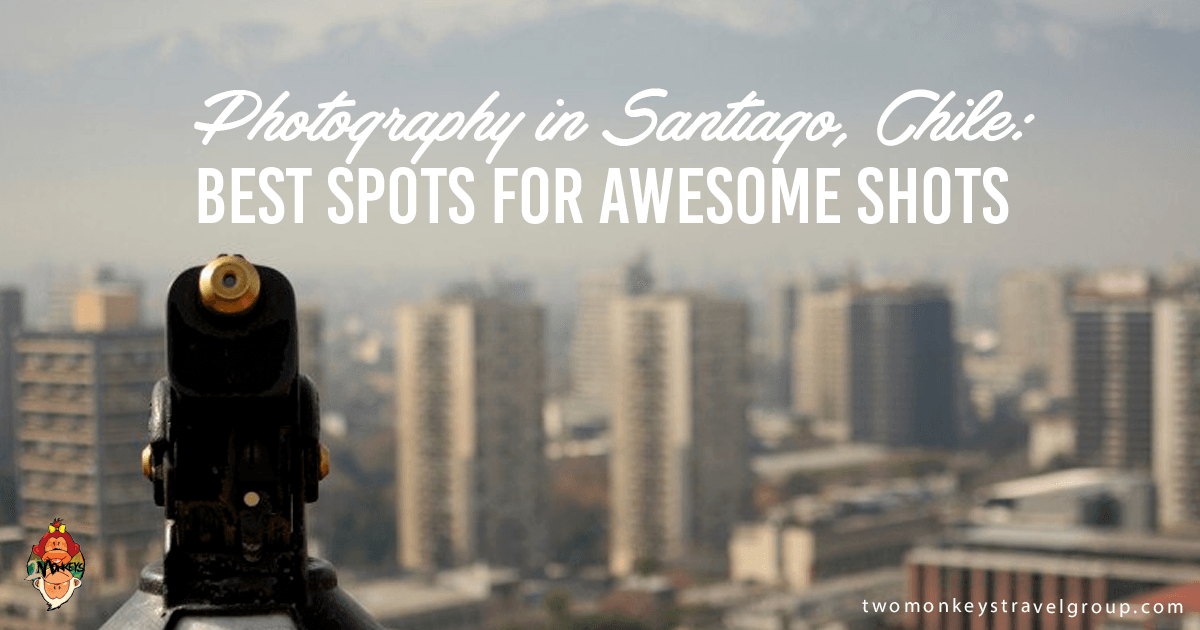 Photography in Santiago, Chile: Best Spots for Awesome Shots