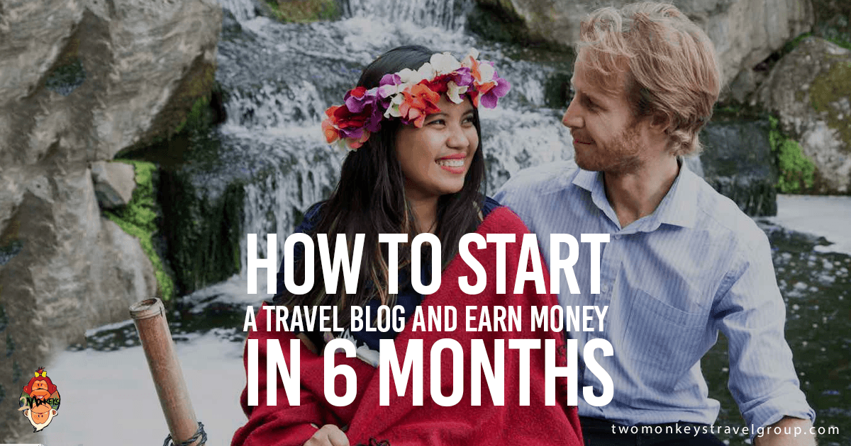 How to Start a Travel Blog and Earn Money in 6 months (Part 1 of 2)