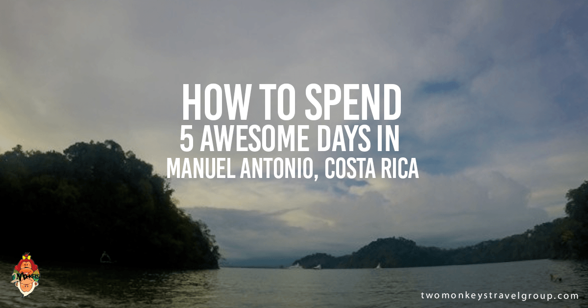 How to Spend 5 Awesome Days in Manuel Antonio, Costa Rica