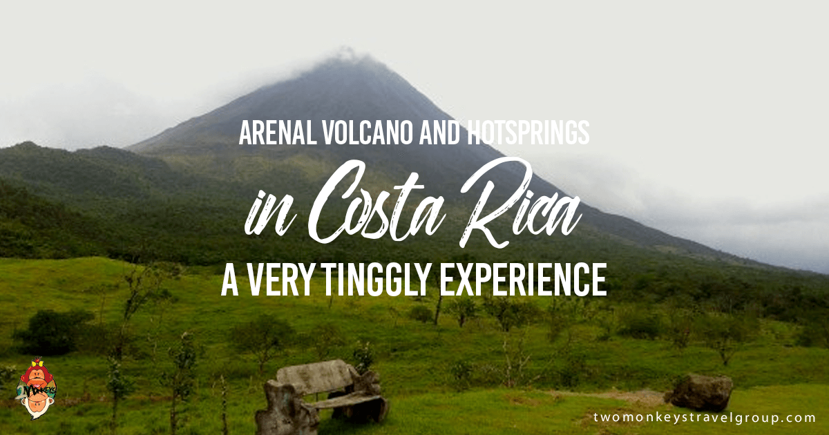 Arenal Volcano and Hotsprings in Costa Rica– A very Tinggly Experience