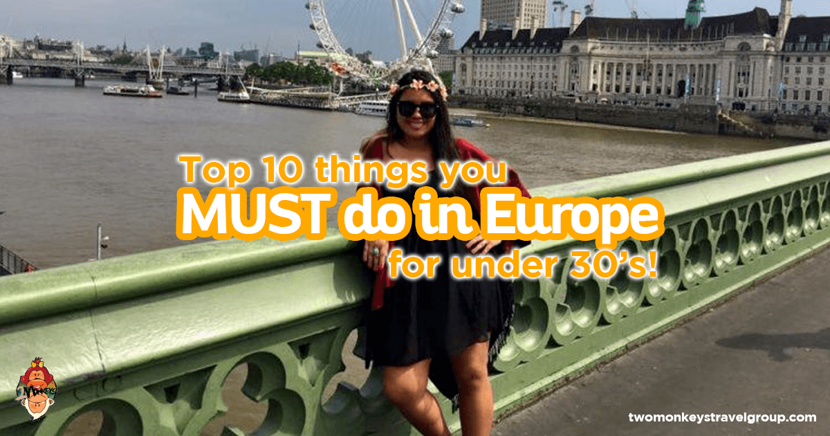 Top 10 things you MUST do in Europe for under 30's!