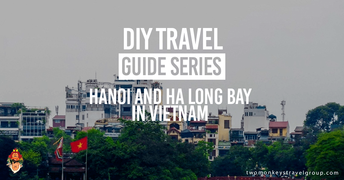DIY Travel Guide to Hanoi and Ha Long Bay in Vietnam