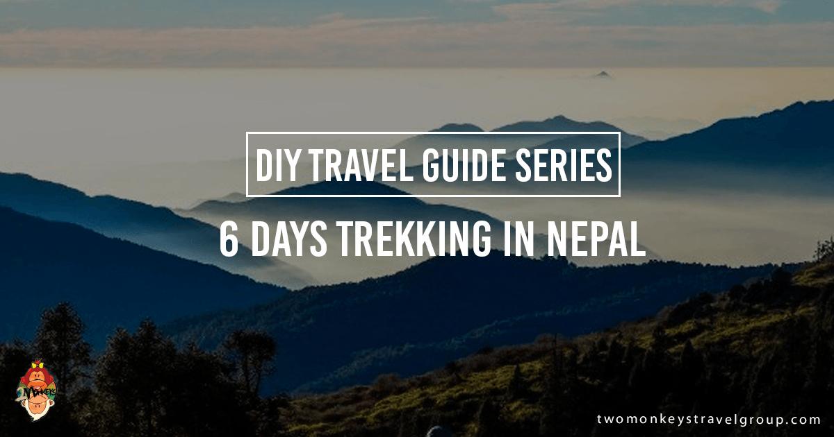 6 Days Trekking in Nepal - DIY Travel Guide Series