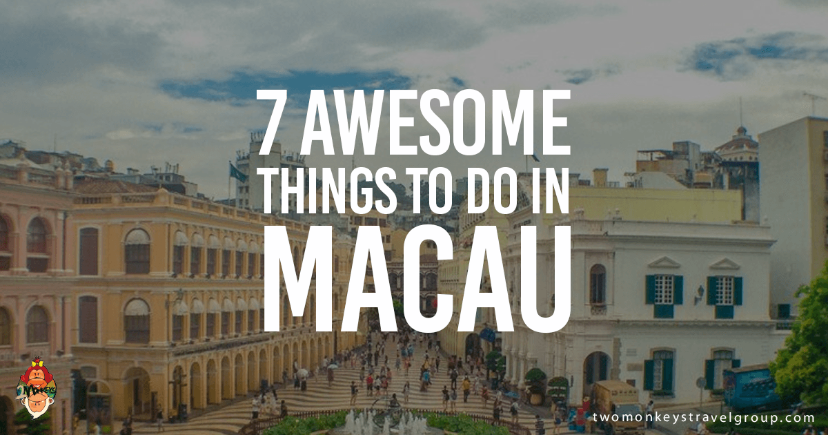 7 Awesome Things To Do In Macau The Las Vegas Of Asia
