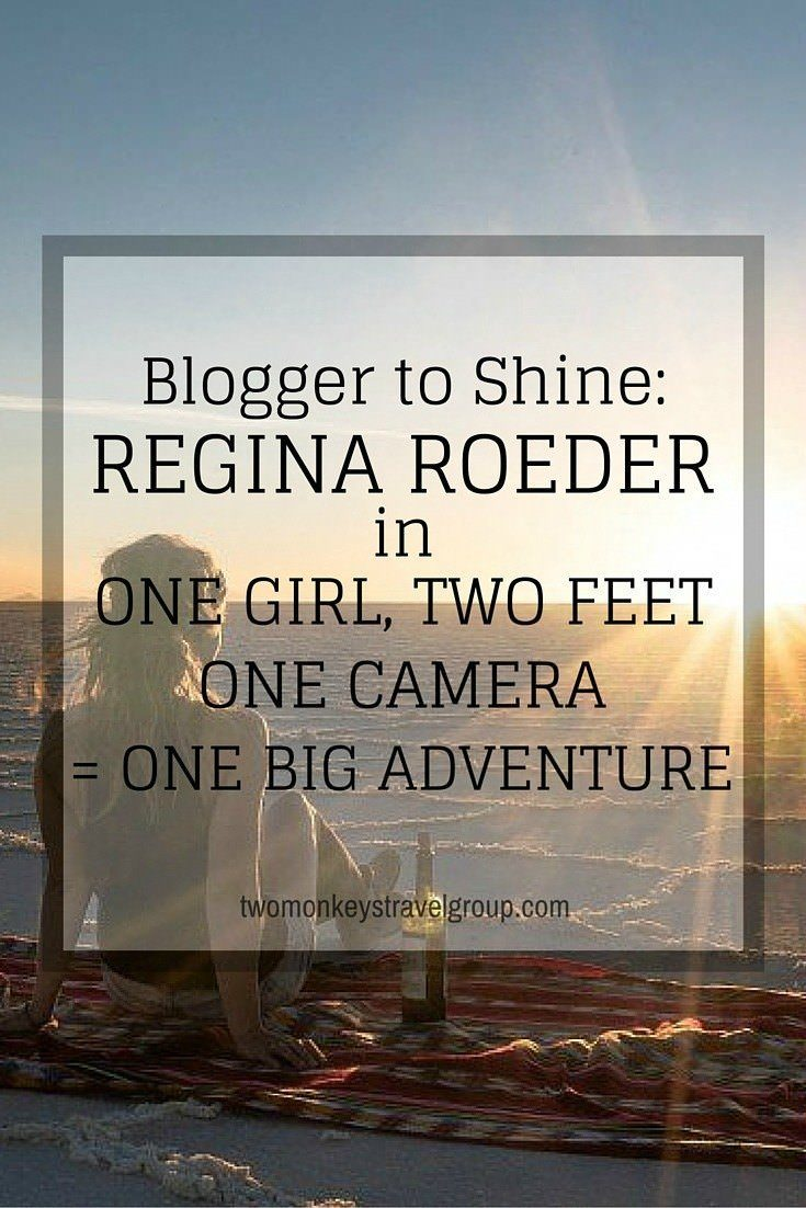 Blogger to Shine Regina Roeder in One girl, two feet, one camera = one big adventure