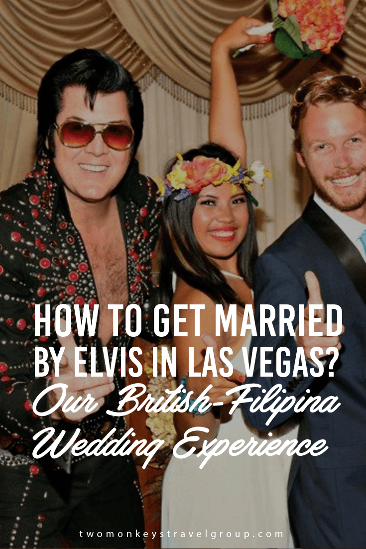 How to get married by Elvis in Las Vegas Our British-Filipino Wedding Experience