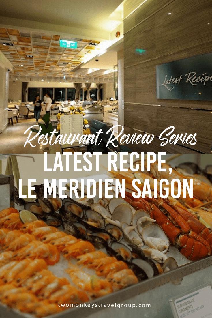 Latest Recipe, Le Meridien Saigon – Restaurant Review Series