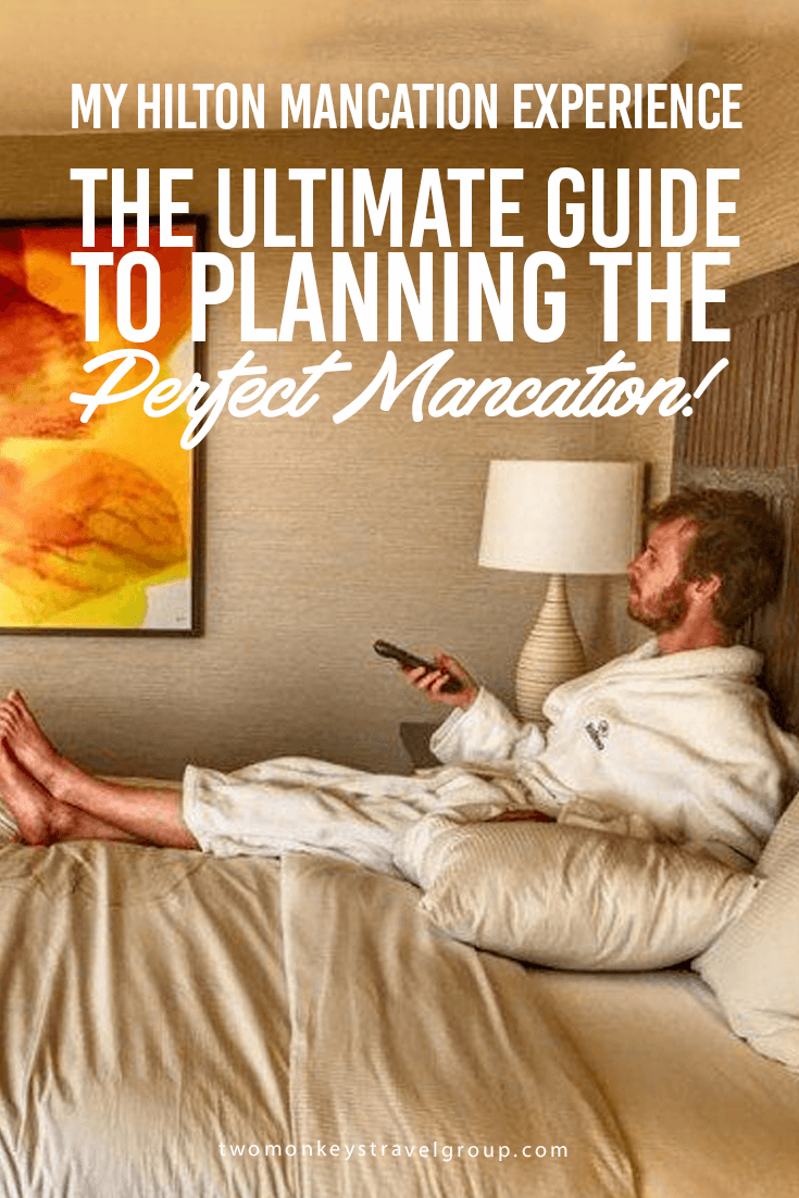My Hilton Mancation Experience – The Ultimate Guide to Planning the Perfect Mancation!