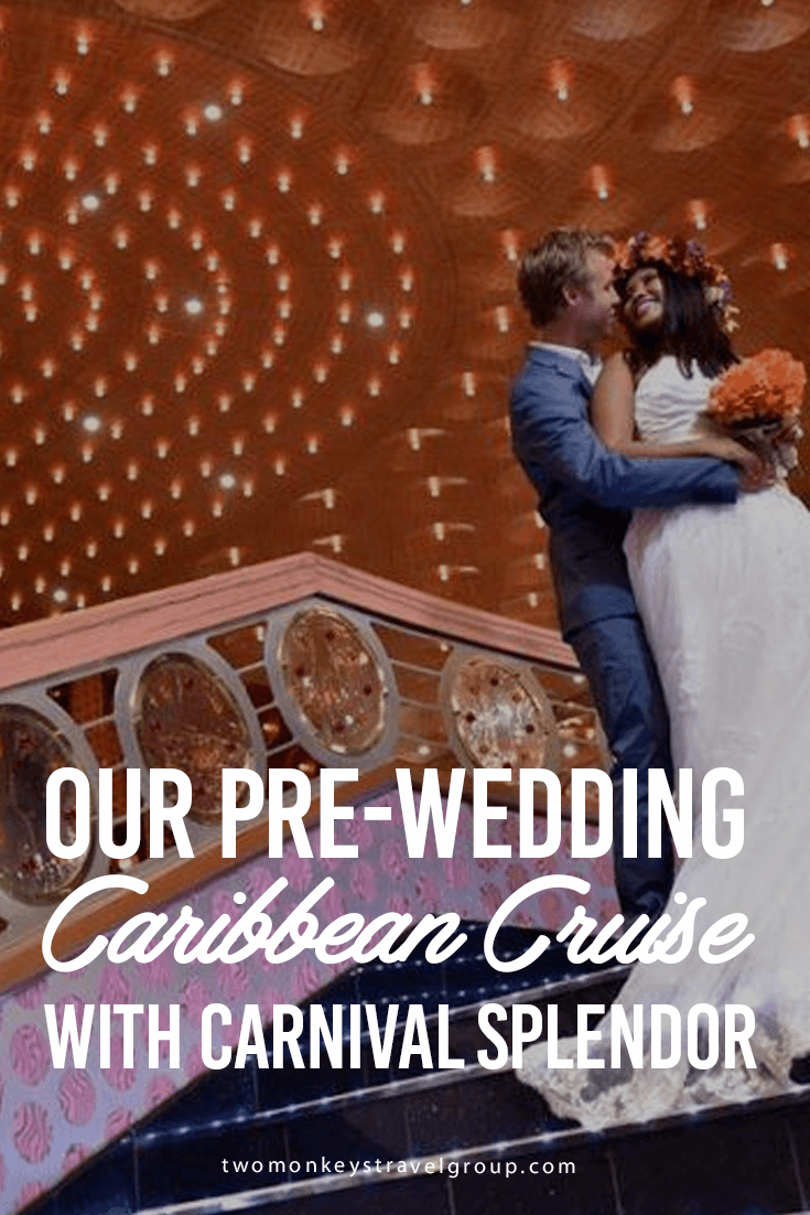 Our Pre-wedding Caribbean Cruise with Carnival Splendor