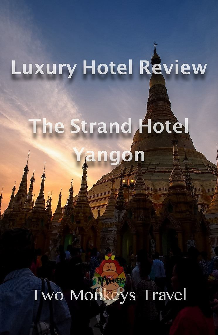 The Strand Hotel Yangon: Its Past, Present and Future