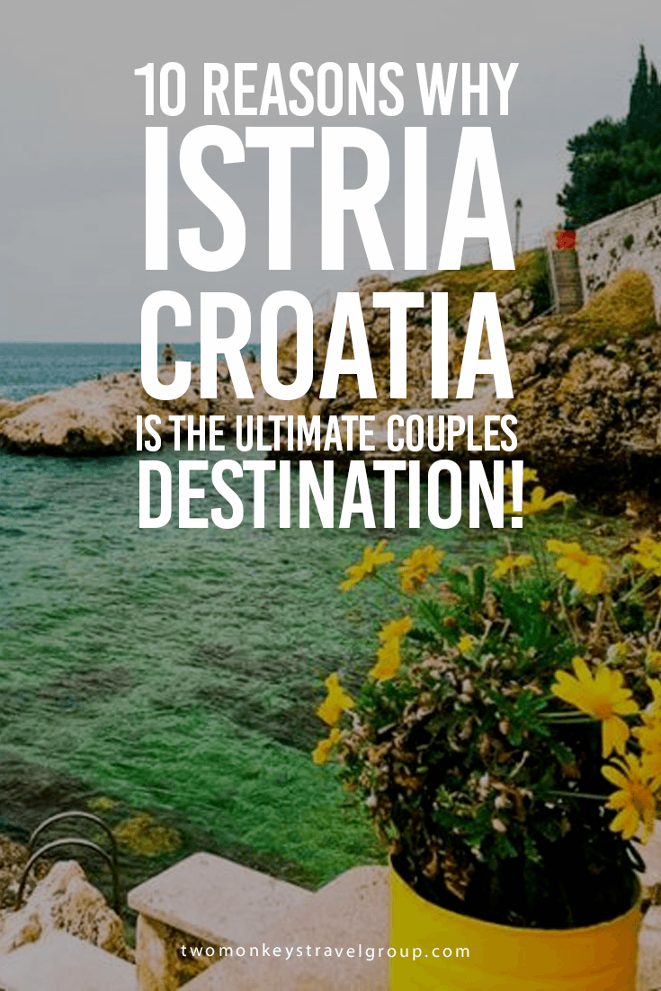 10 Reasons Why Istria, Croatia is the Ultimate Couples Destination!