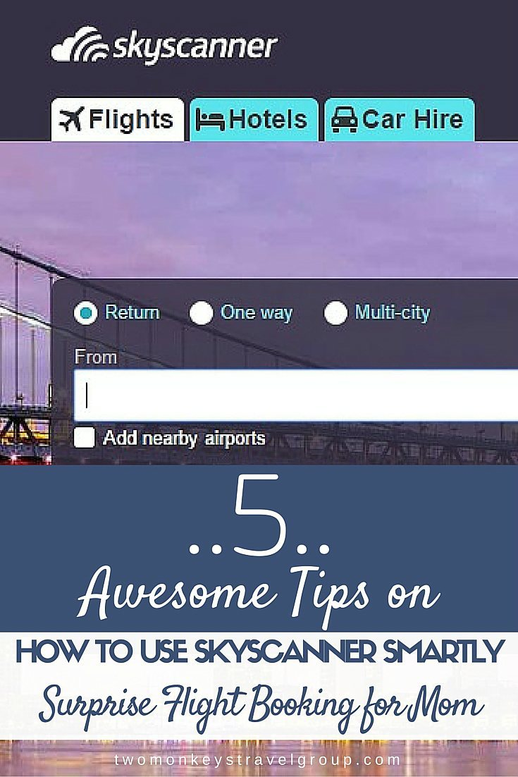 5 Awesome Tips on How to Use Skyscanner Smartly – Surprise Flight Booking for my Mom