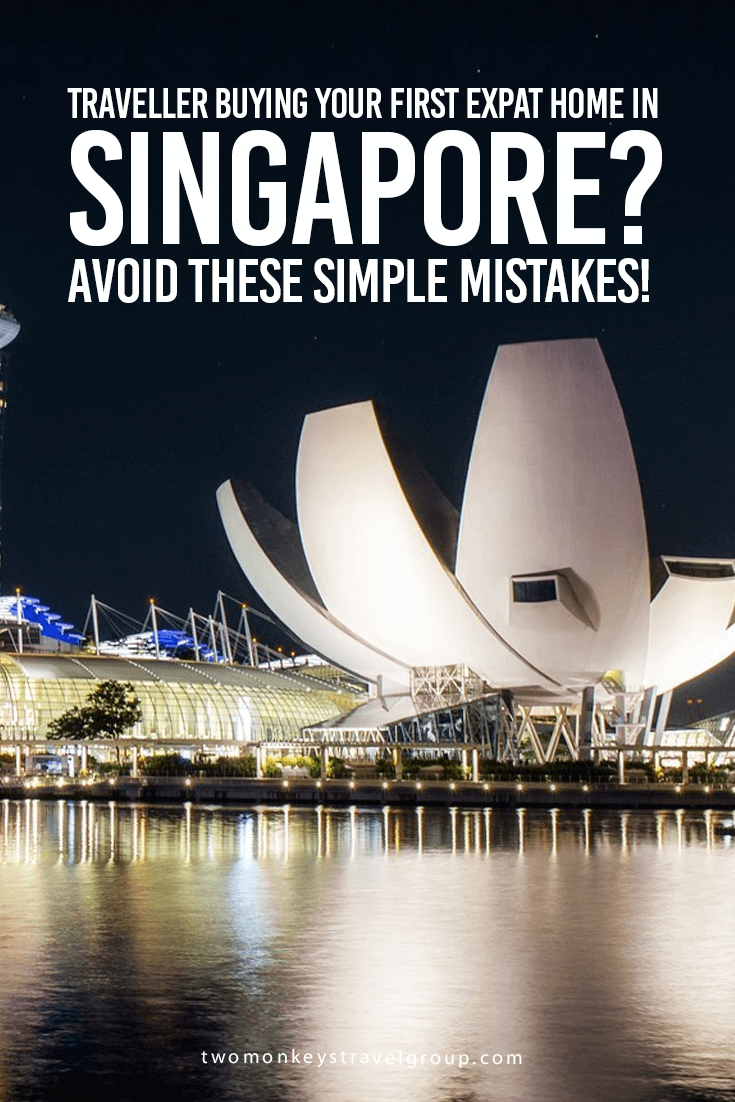 Traveller buying your first Expat home in Singapore? Avoid these simple mistakes!