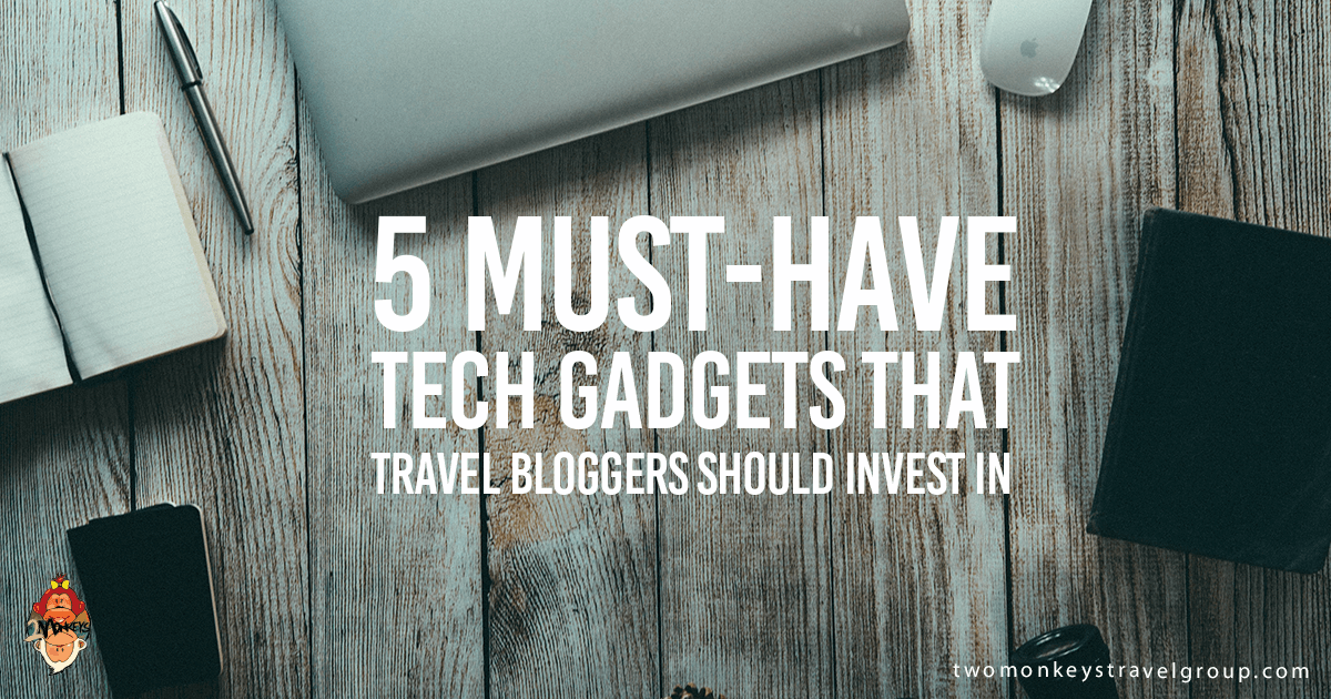 5 Must-Have Tech Gadgets that Travel Bloggers Should Invest In