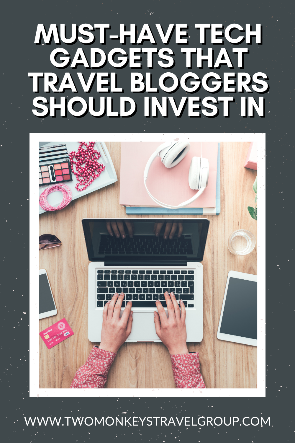 5 Must Have Tech Gadgets that Travel Bloggers Should Invest In