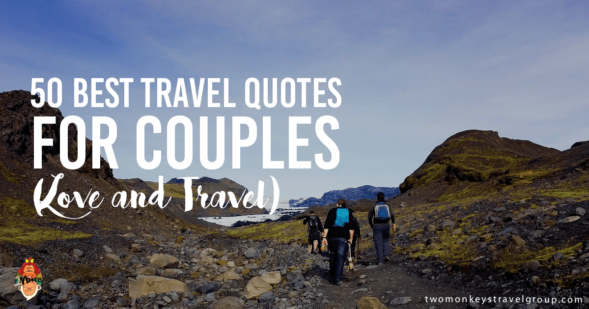 Adventure Quotes: 50 Best Travel Quotes For Couples (Love And Travel
