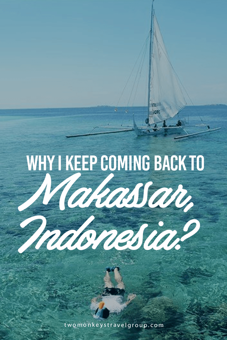 Why I Keep Coming Back to Makassar, Indonesia?