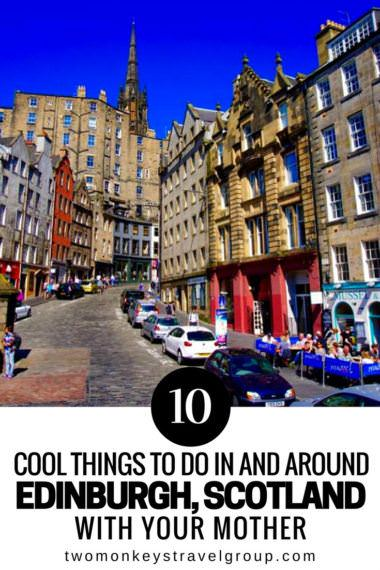 10 Cool Things to do in and around Edinburgh, Scotland with your Mother