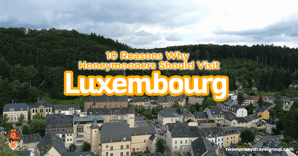 10 Reasons Why Honeymooners Should Visit Luxembourg