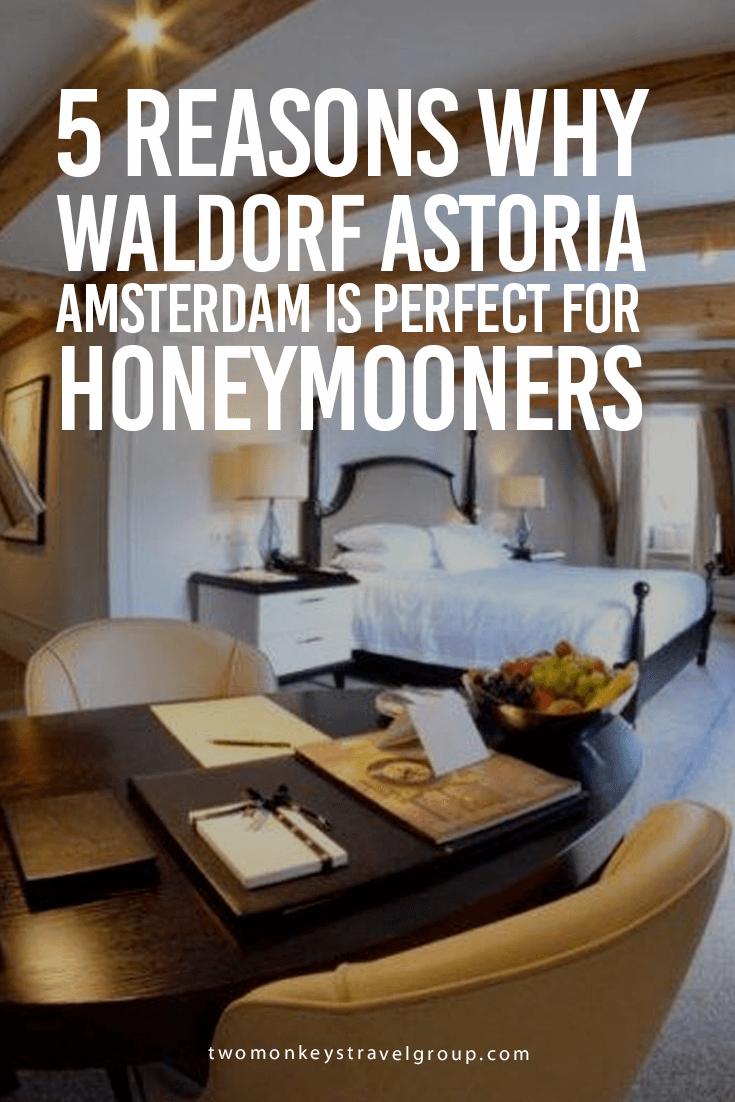 5 Reasons Why Waldorf Astoria Amsterdam is Perfect for Honeymooners