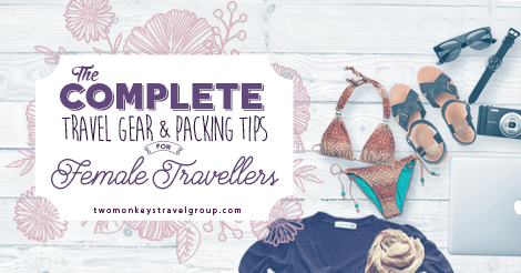 The Complete Travel Gear and Packing Tips for Female Travelers