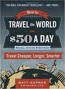 How to Travel the World on $50 a Day: Travel Cheaper, Longer, Smarter (Revised)