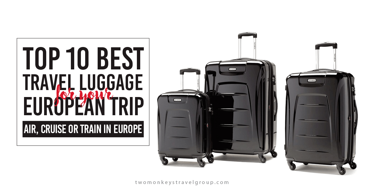 top 10 best travel luggage for your european-trip air cruise or train in europe