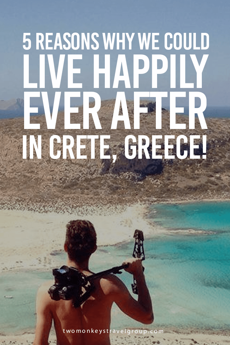 5 Reasons Why We Could Live Happily Ever After in Crete, Greece!