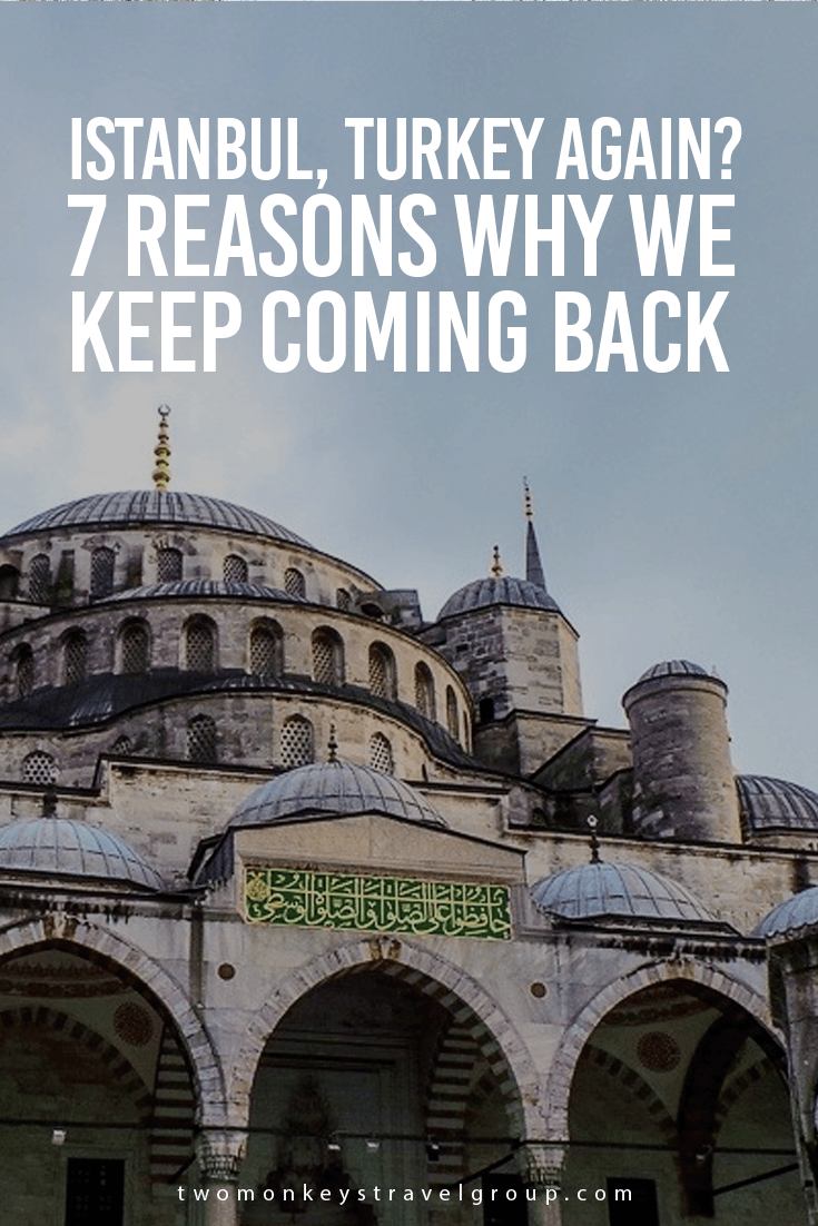 Istanbul, Turkey again? 7 Reasons Why We Keep Coming Back