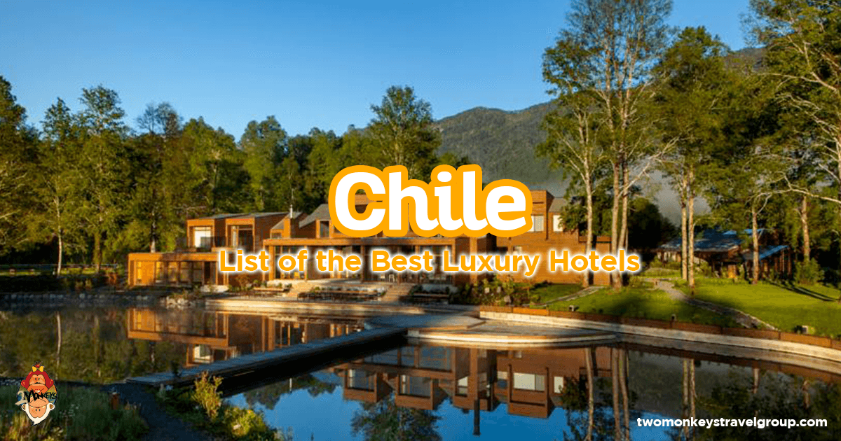 List of the Best Luxury Hotels in Chile