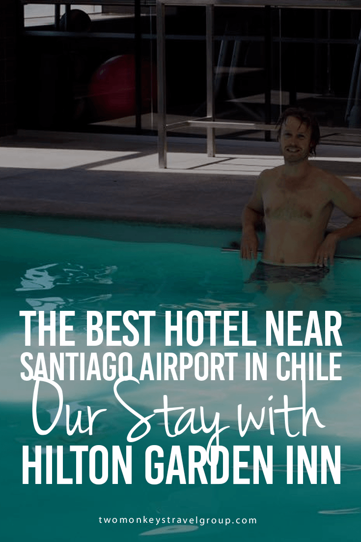 The Best Hotel Near Santiago Airport in Chile – Our Stay with Hilton Garden Inn