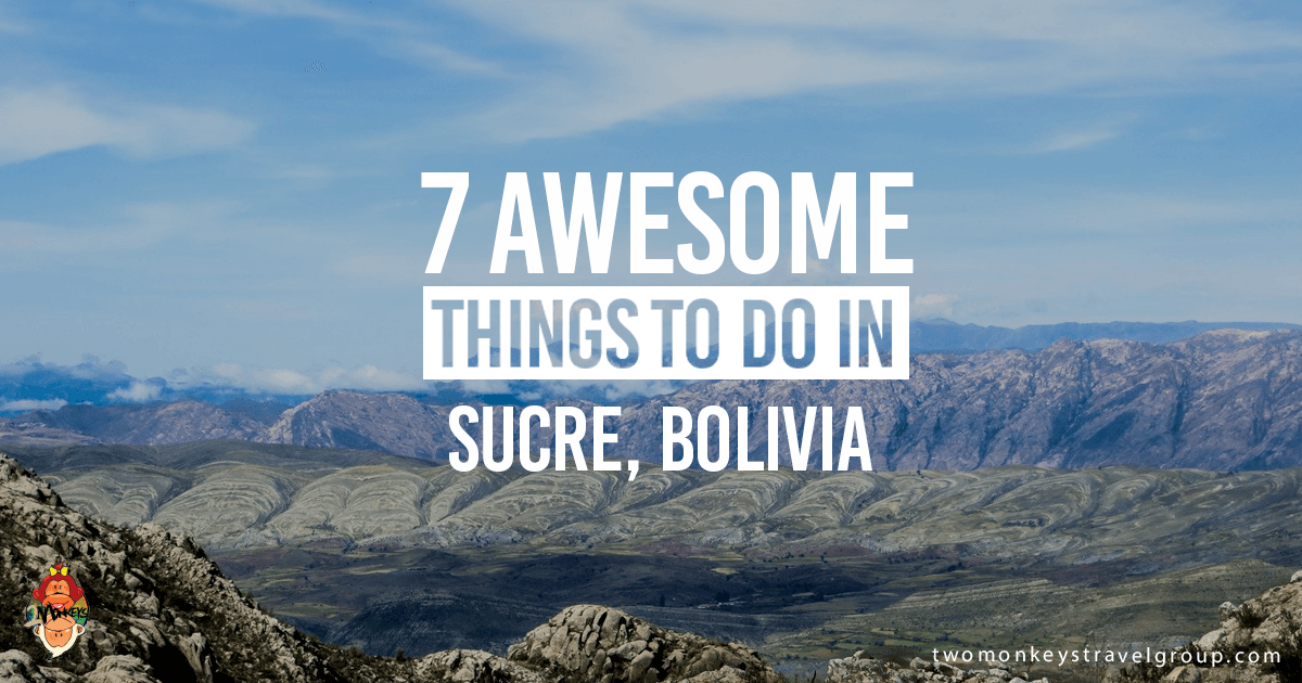 7 Awesome Things To Do In Sucre Bolivia