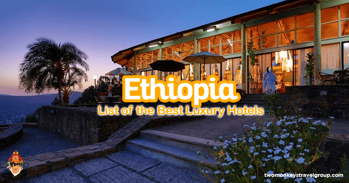 List of the Best Luxury Hotels in Ethiopia