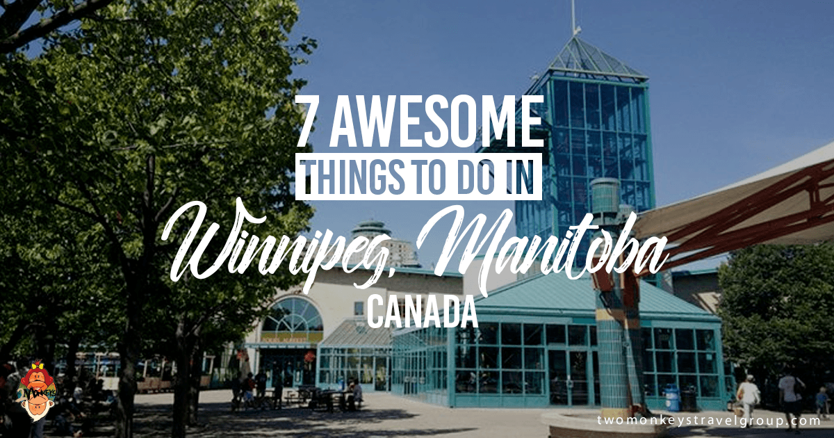 7 Awesome Things To Do in Winnipeg, Manitoba, Canada