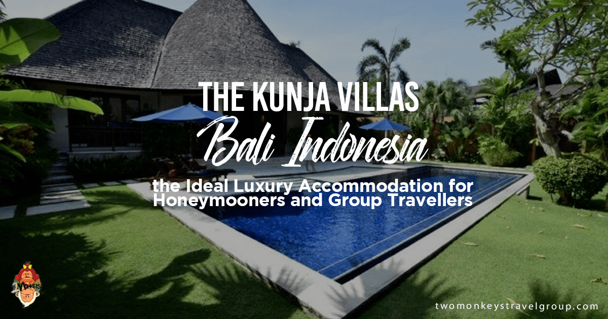 The Kunja Villas Bali Indonesia, the Ideal Luxury Accommodation for Honeymooners and Group Travellers