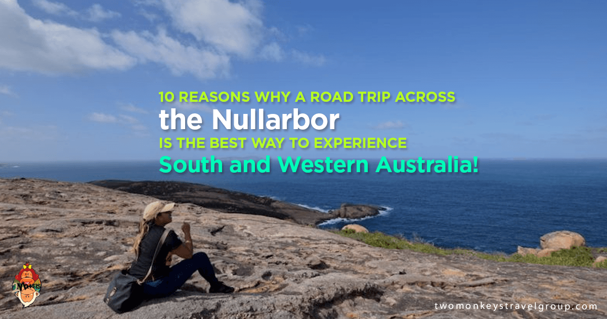 10 Reasons Why a Road trip across the Nullarbor is the Best Way to Experience South and Western Australia!
