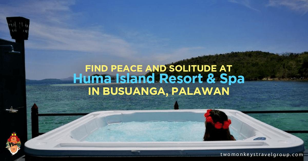 Find Peace and Solitude at HUMA Island Resort and Spa in Busuanga, Palawan