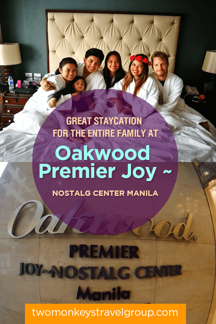 Great Staycation for the entire family at Oakwood Premier Joy~Nostalg Center Manila