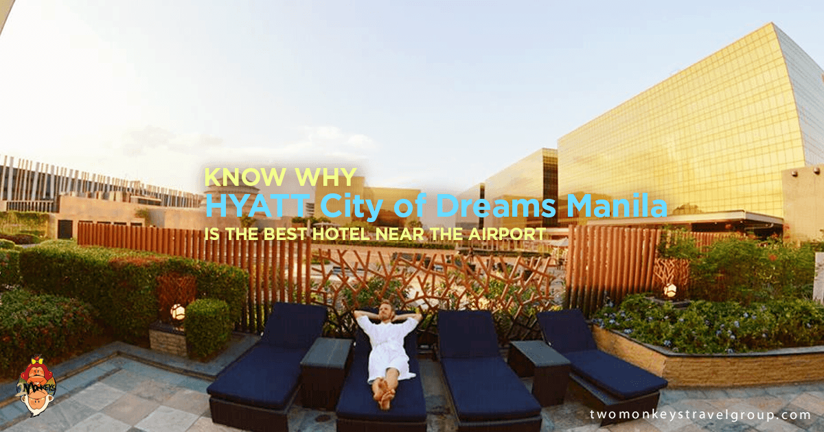 Know Why Hyatt City Of Dreams Manila Is The Best Hotel Near Airport