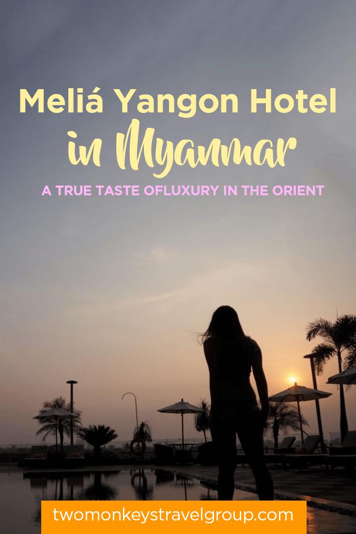 Meliá Yangon Hotel in Myanmar - A True Taste of Luxury in the Orient