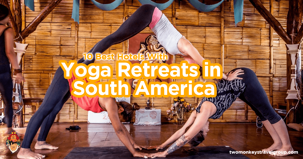 10 Best Hotels With Yoga Retreats In South America