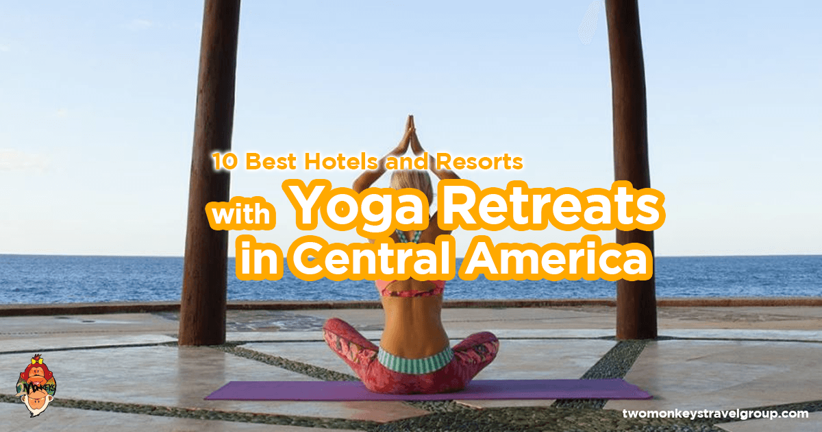 10 Best Hotels and Resorts With Yoga Retreats in Central America