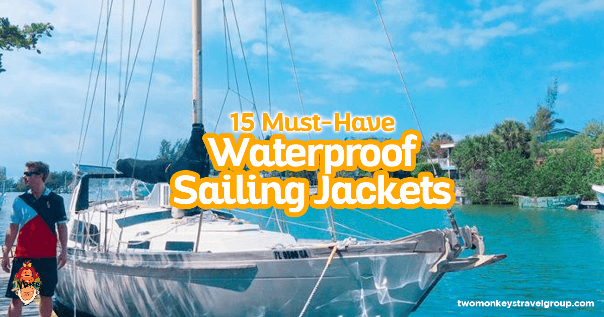 Avail Before You Sail, 15 Must-Have Waterproof Sailing Jackets