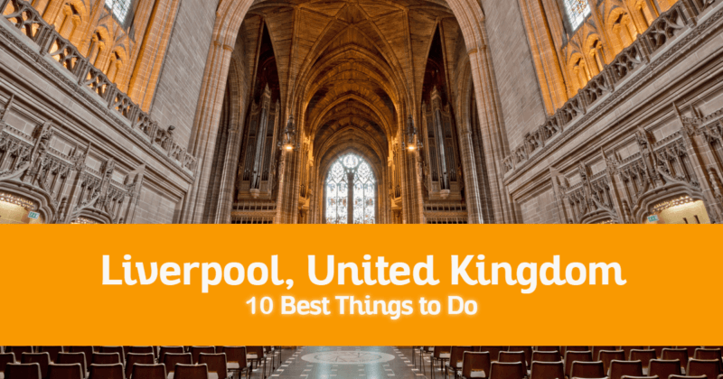 10 Best Things to Do in Liverpool, United Kingdom – Where to Go, Attractions to Visit
