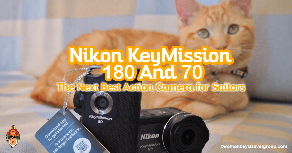Nikon KeyMission 180 And 70 The Next Best Action Camera for Sailors