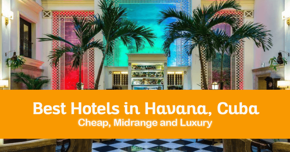 20 Best Hotels in Havana, Cuba - Cheap, Midrange and Luxury
