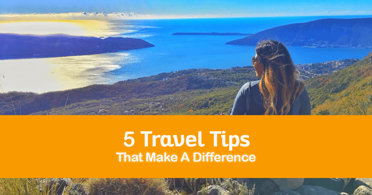 5 Travel Tips That Make A Difference
