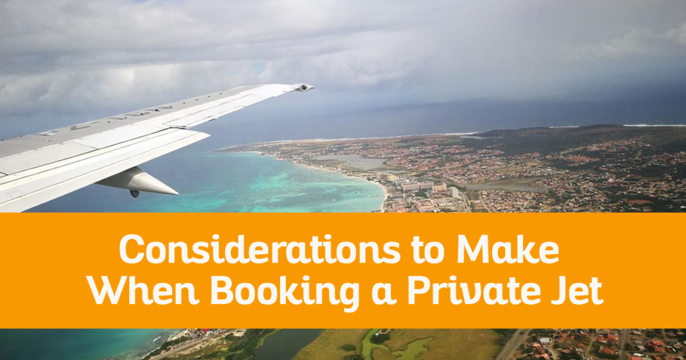 Considerations To Make When Booking A Private Jet